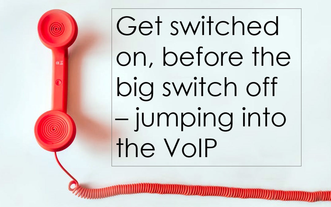 GET SWITCHED ON, BEFORE THE BIG SWITCH OFF – JUMPING INTO THE VOIP